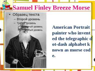Samuel Finley Breeze Morse American Portrait painter who invented the telegra