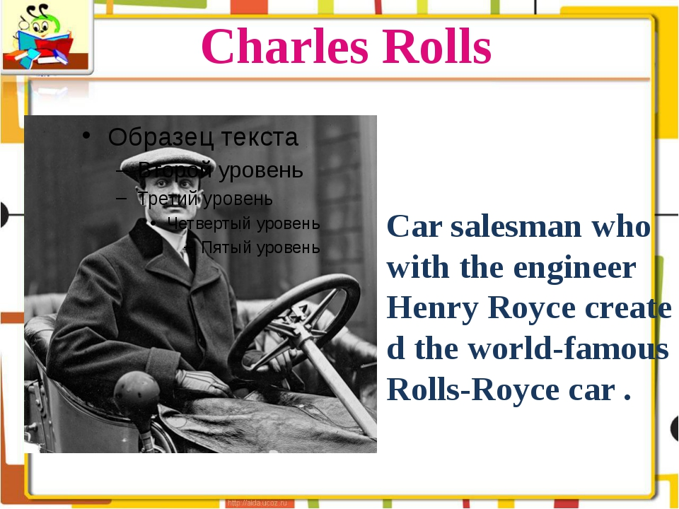 Charles Rolls Car salesman who with the engineer Henry Royce created the worl...