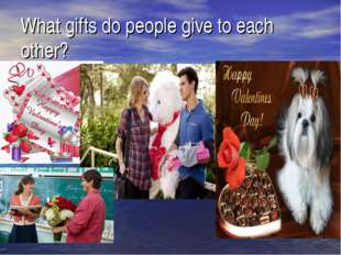 What gifts do people give to each other?