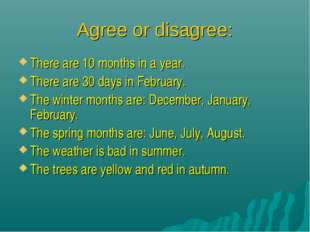 Agree or disagree: There are 10 months in a year. There are 30 days in Februa