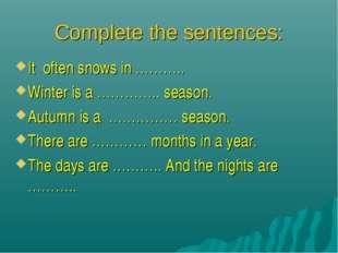 Complete the sentences: It often snows in ……….. Winter is a ………….. season. Au