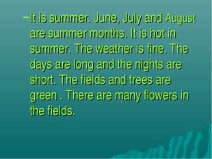 It is summer. June, July and August are summer months. It is hot in summer. T