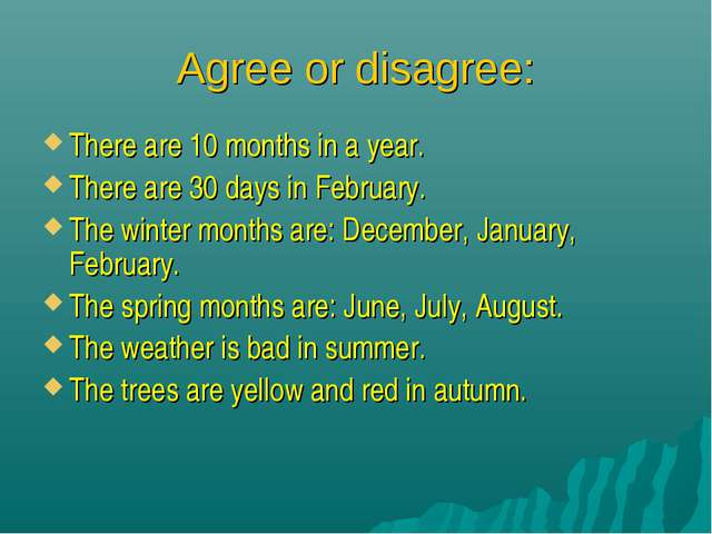 Agree or disagree: There are 10 months in a year. There are 30 days in Februa...