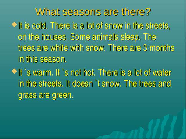 What seasons are there? It is cold. There is a lot of snow in the streets, on...