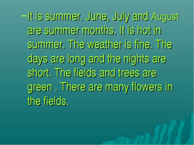 It is summer. June, July and August are summer months. It is hot in summer. T...