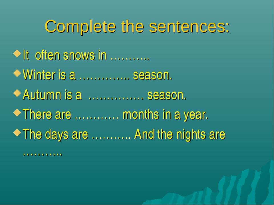 Complete the sentences: It often snows in ……….. Winter is a ………….. season. Au...