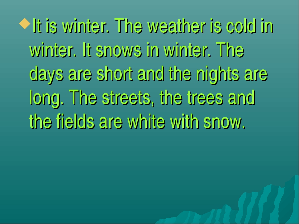 It is winter. The weather is cold in winter. It snows in winter. The days are...