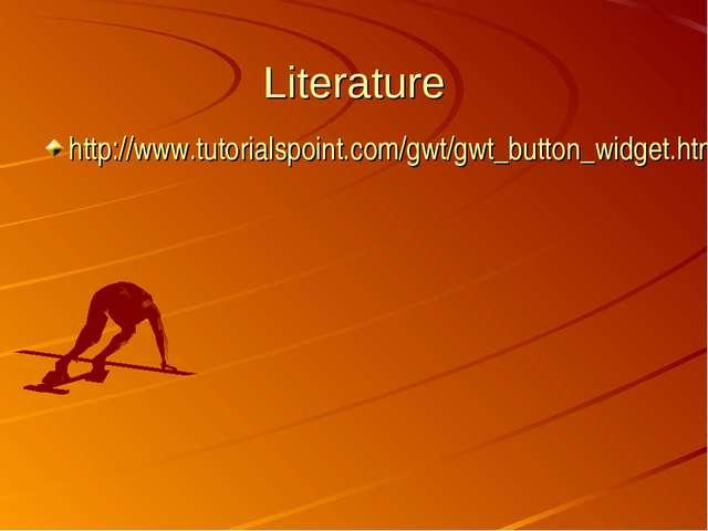 Literature http://www.tutorialspoint.com/gwt/gwt_button_widget.htm