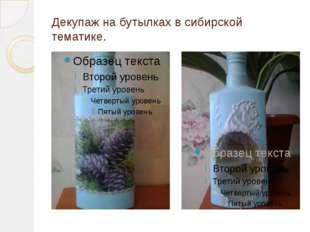 Декупаж на бутылках в сибирской тематике.