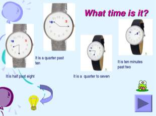 What time is it? It is half past eight It is a quarter past ten It is a quart