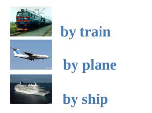 by train by plane by ship