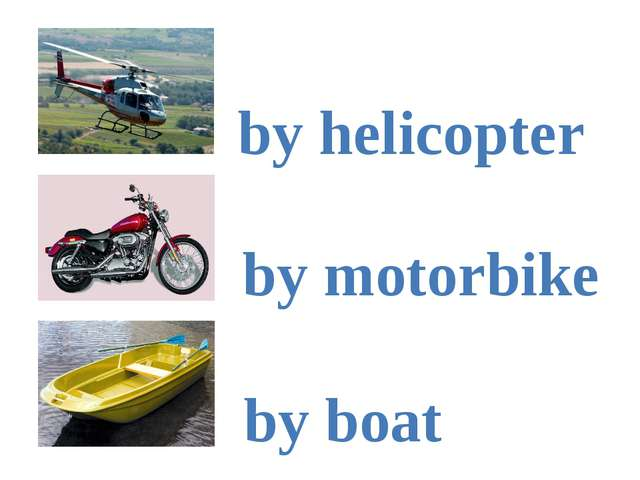 by helicopter by motorbike by boat