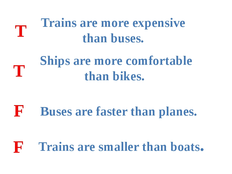 Trains are more expensive than buses. Ships are more comfortable than bikes....