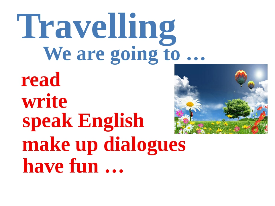 Travelling read write speak English have fun … We are going to … make up dial...