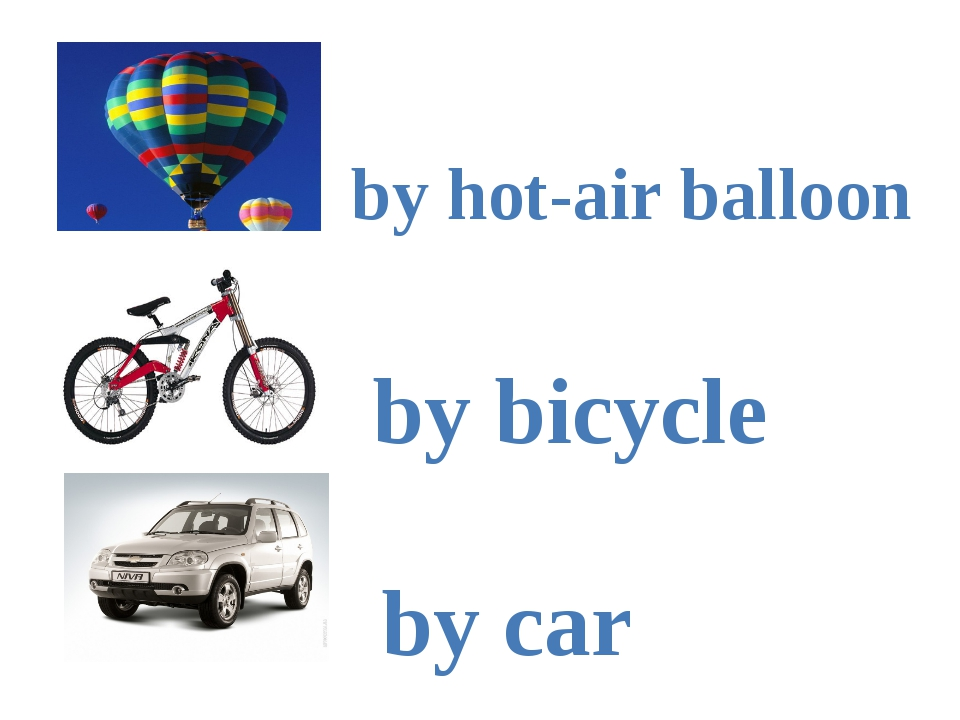 by hot-air balloon by bicycle by car