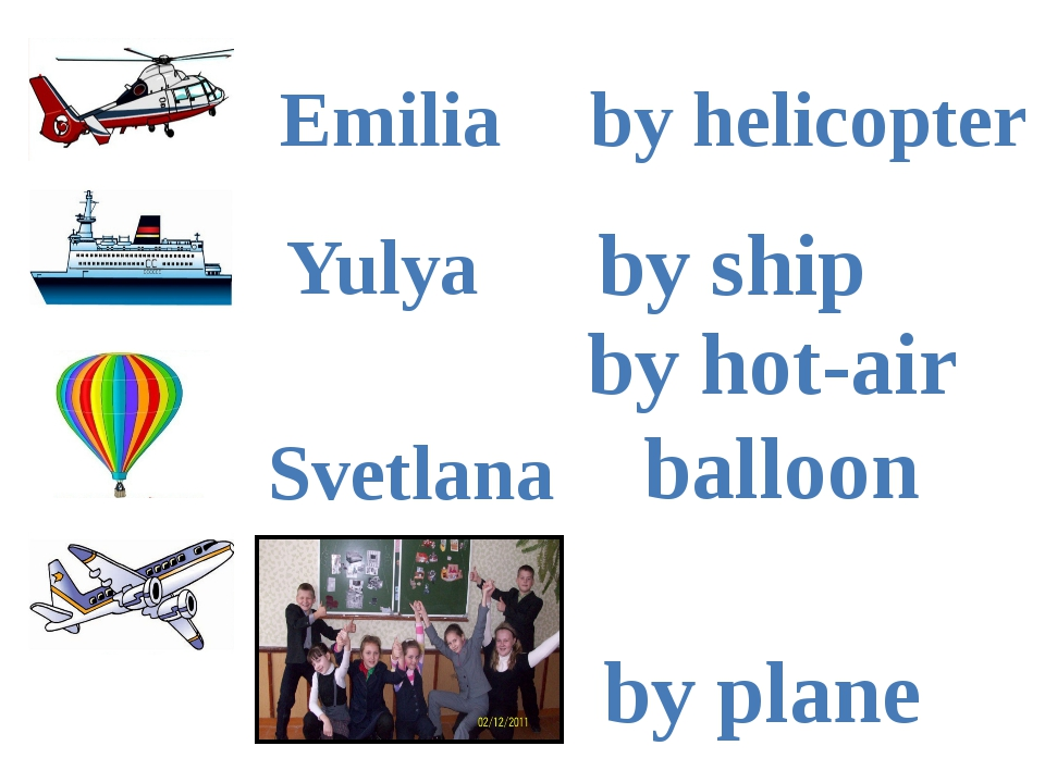 by helicopter by ship by hot-air balloon by plane Emilia Yulya Svetlana