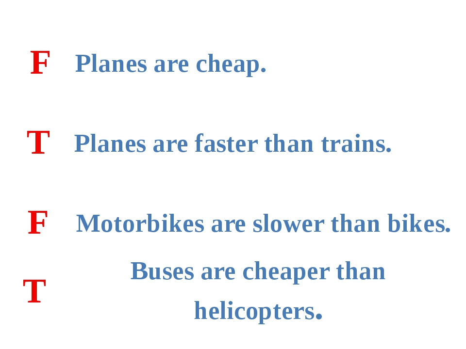 Planes are cheap. Planes are faster than trains. Motorbikes are slower than b...