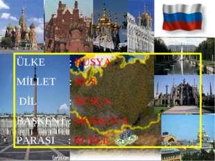 ÜLKE : RUSYA MİLLET : RUS DİL : RUSÇA BAŞKENT : MOSKOVA PARASI : RUBLE