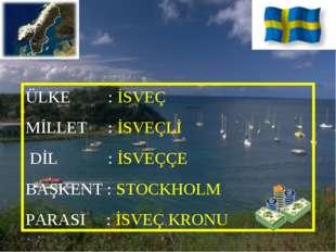 ÜLKE : İSVEÇ MİLLET : İSVEÇLİ DİL : İSVEÇÇE BAŞKENT : STOCKHOLM PARASI : İSVE