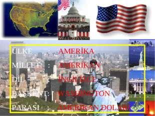 ÜLKE : AMERİKA MİLLET :AMERİKAN DİL : İNGİLİZCE BAŞKENT: WASHINGTON PARASI