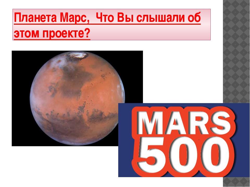 Планета Марс, Что Вы слышали об этом проекте?