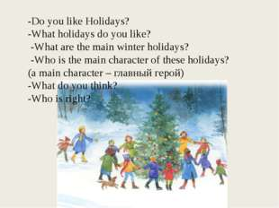 -Do you like Holidays? -What holidays do you like? -What are the main winter