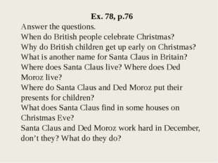 Ex. 78, p.76 Answer the questions. When do British people celebrate Christmas