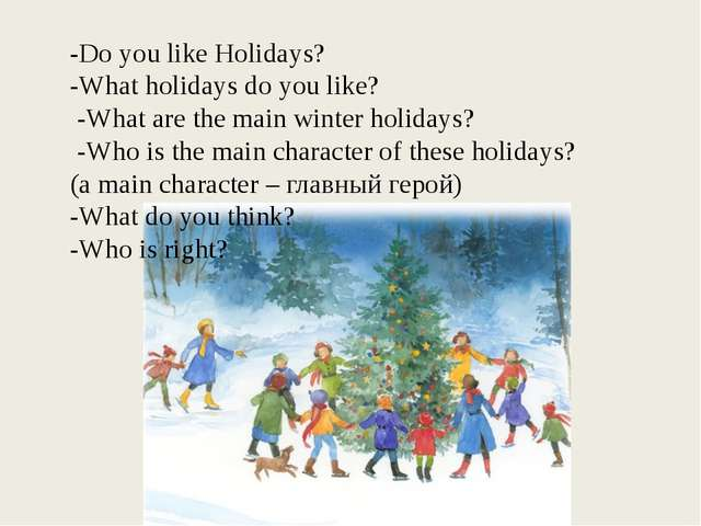 -Do you like Holidays? -What holidays do you like? -What are the main winter...