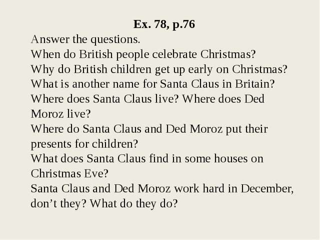 Ex. 78, p.76 Answer the questions. When do British people celebrate Christmas...
