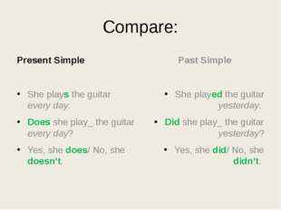 Compare: Present Simple She plays the guitar every day. Does she play_ the gu