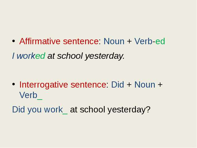 Affirmative sentence: Noun + Verb-ed I worked at school yesterday. Interroga...