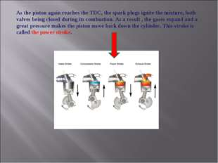 As the piston again reaches the TDC, the spark plugs ignite the mixture, both