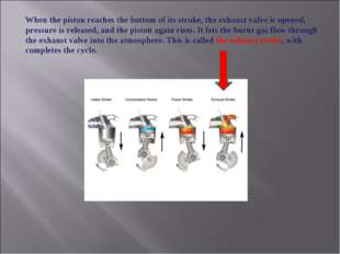 When the piston reaches the bottom of its stroke, the exhaust valve is opened