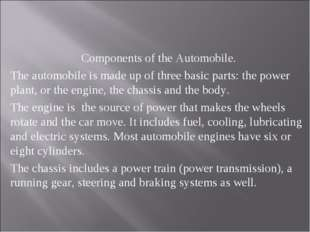 Components of the Automobile. The automobile is made up of three basic parts
