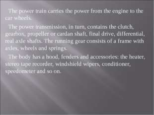 The power train carries the power from the engine to the car wheels. The pow