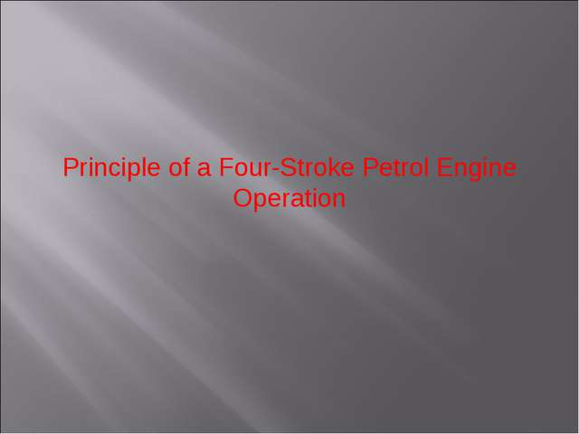 Principle of a Four-Stroke Petrol Engine Operation
