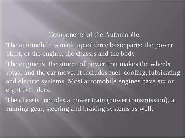 Components of the Automobile. The automobile is made up of three basic parts...