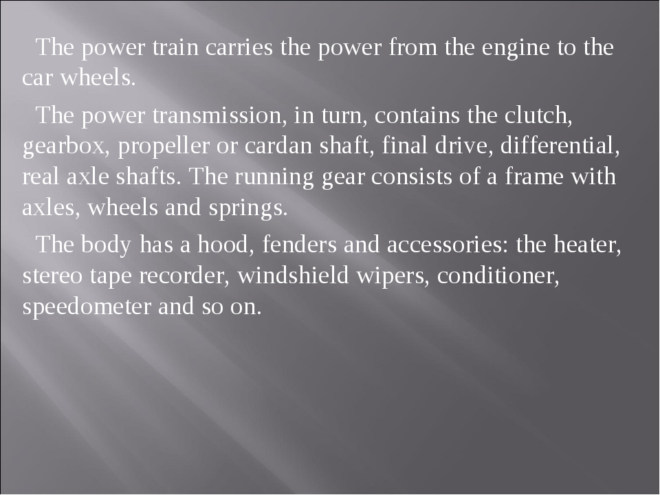 The power train carries the power from the engine to the car wheels. The pow...