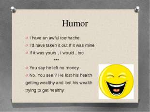 Humor I have an awful toothache I'd have taken it out If it was mine If it wa