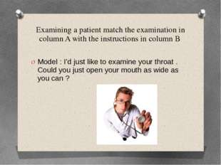 Examining a patient match the examination in column A with the instructions i