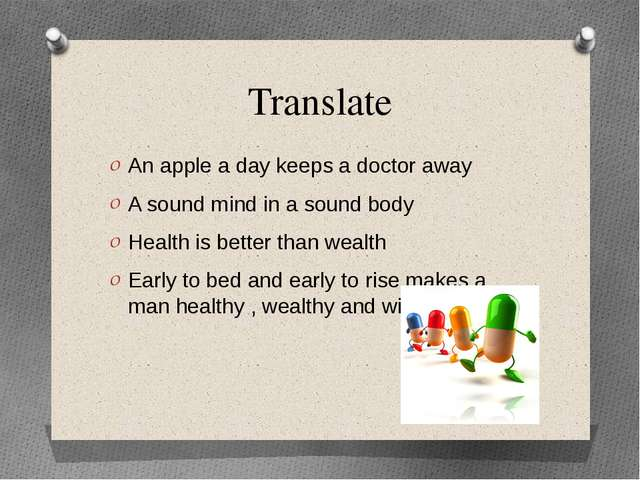 Translate An apple a day keeps a doctor away A sound mind in a sound body Hea...