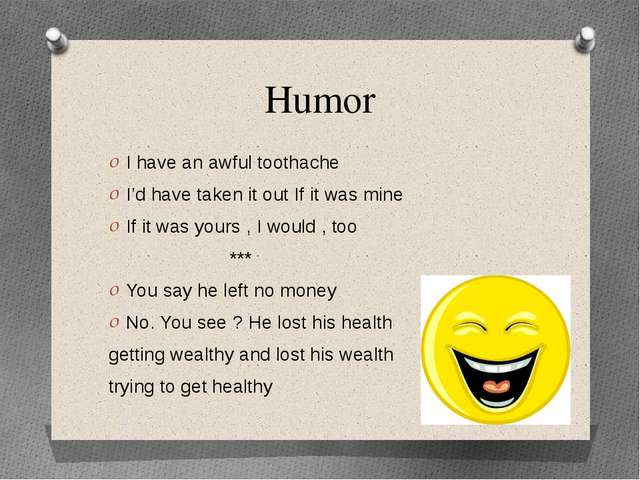 Humor I have an awful toothache I'd have taken it out If it was mine If it wa...
