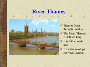 River Thames Thames flows through London. The River Thames is 338 km long. It