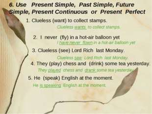 3. Clueless (see) Lord Rich last Monday. 6. Use Present Simple, Past Simple,