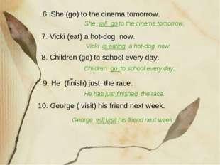 10. George ( visit) his friend next week. 6. She (go) to the cinema tomorrow