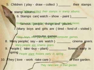 10. They ( love - work -take care ) _________ of their garden. 5. Children (