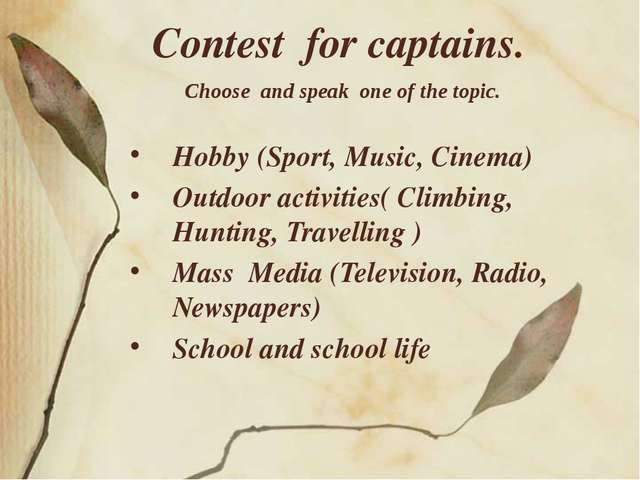 Contest for captains. Choose and speak one of the topic. Hobby (Sport, Music,...