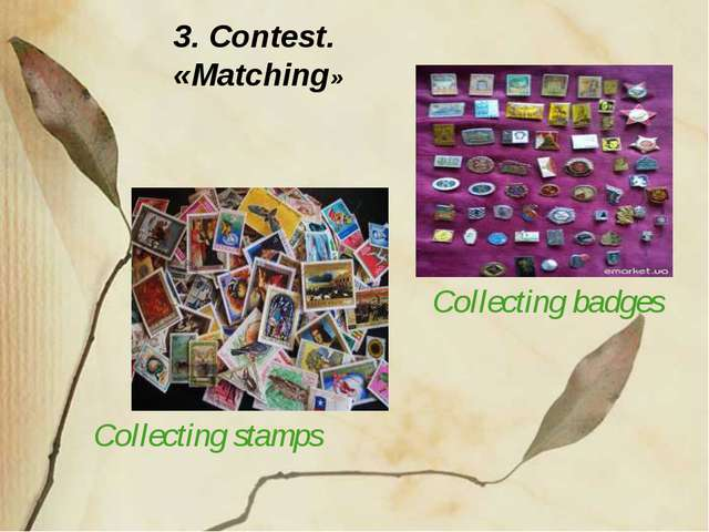 3. Contest. «Matching» Collecting stamps Collecting badges