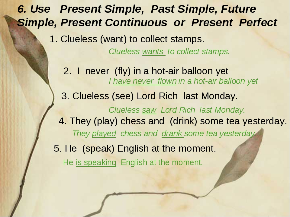 3. Clueless (see) Lord Rich last Monday. 6. Use Present Simple, Past Simple,...