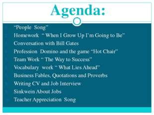 "Agenda: ""People Song"" Homework "" When I Grow Up I'm Going to Be"" Conversation"